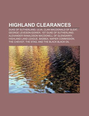 Highland Clearances: Duke of Sutherland, Ulva, Clan MacDonald of Sleat, George Leveson-Gower, 1st Duke of Sutherland  by  Source Wikipedia
