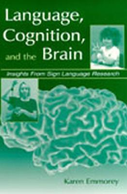 Language Cognition and the Brain C  by  Karen Emmorey