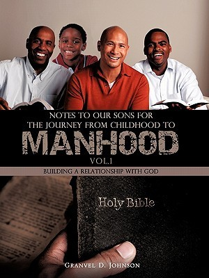 Notes to Our Sons for the Journey from Childhood to Manhood - Volume 1 Granvel D. Johnson