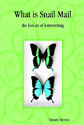 What Is Snail Mail - The Lost Art of Letterwriting What Is Snail Mail - The Lost Art of Letterwriting  by  Tamara Stevens