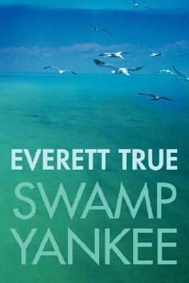 Swamp Yankee Everett True