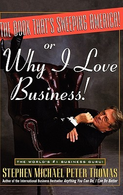 The Book Thats Sweeping America! or Why I Love Business Stephen Michael Peter Thomas