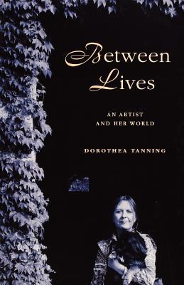 Between Lives: An Artist and Her World Dorothea Tanning