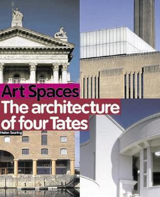 Art Spaces: The Architecture of Four Tates  by  Helen Searing