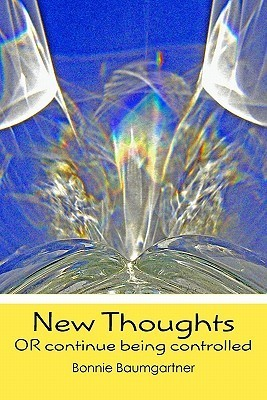 New Thoughts: Or Continue Being Controlled  by  Bonnie Baumgartner