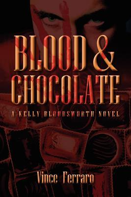 Blood & Chocolate: A Kelly Bloodsworth Novel  by  Vince Ferraro