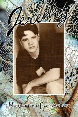 Jeremy * Memories of an Actor Peggy J. Gomez