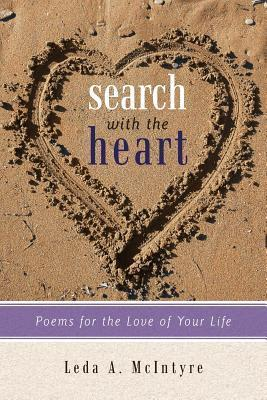 Search with the Heart: Poems for the Love of Your Life Leda A. McIntyre