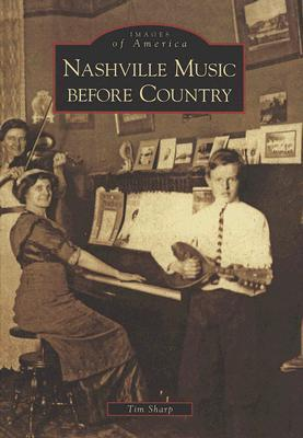 Nashville Music Before Country  by  Tim Sharp