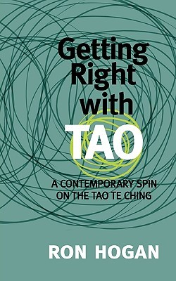 Getting Right with Tao: A Contemporary Spin on the Tao Te Ching  by  Ron Hogan