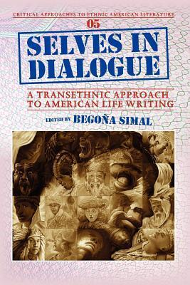 Selves in Dialogue: A Transethnic Approach to American Life Writing. Begoña Simal