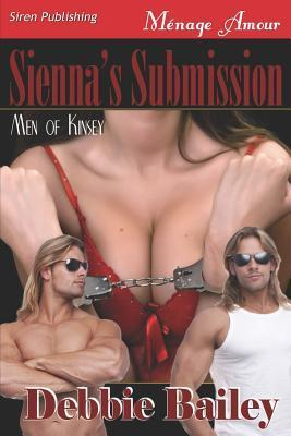 Siennas Submission [Men of Kinsey 1] Debbie  Bailey