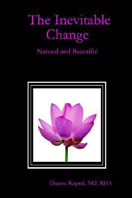 The Inevitable Change: Natural and Beautiful Nd Rha Kapral