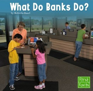 What Do Banks Do?  by  Roberta Basel