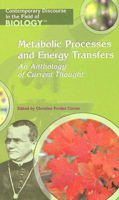 Metabolic Processes and Energy Transfers: An Anthology of Current Thought  by  Christine Perdan Curran