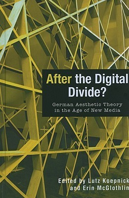 After The Digital Divide?: German Aesthetic Theory In The Age Of New Media  by  Lutz Koepnick