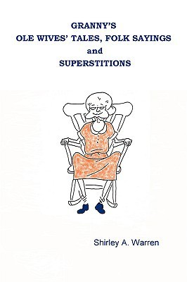 Grannys OLE Wives Tales, Folk Sayings and Superstitions  by  Shirley Warren