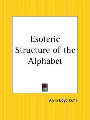 Esoteric Structure of the Alphabet  by  Alvin Boyd Kuhn