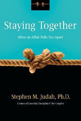 Staying Together: When an Affair Pulls You Apart  by  Stephen M. Judah