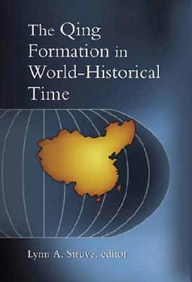 The Qing Formation in World-Historical Time Lynn A. Struve