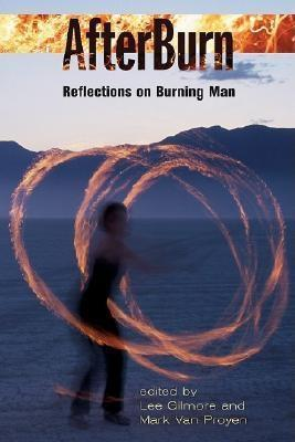 Afterburn: Reflections on Burning Man Lee M. Gilmore