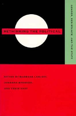 Rethinking the Political: Gender, Resistance, and the State Barbara Laslett