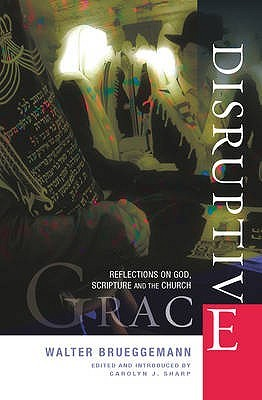 Disruptive Grace: Reflections on God, Scripture and the Church Walter Brueggemann