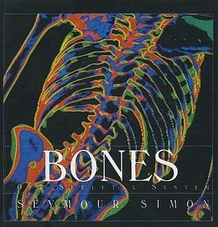 Bones: Our Skeletal System  by  Seymour Simon