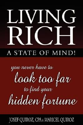 Living Rich: A State of Mind!  by  Josef Quiroz