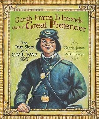 Sarah Emma Edmonds Was a Great Pretender: The True Story of a Civil War Spy (Carolrhoda Picture Books)  by  Carrie  Jones