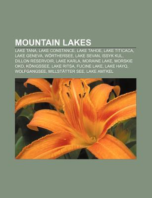 Mountain Lakes: Lake Tana, Lake Constance, Lake Tahoe, Lake Titicaca, Lake Geneva, W Rthersee, Lake Sevan, Issyk Kul, Dillon Reservoir  by  Books LLC