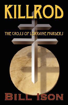 Killrod: The Cross of Lorraine Murders  by  Bill Ison