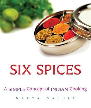 Six Spices: A Simple Concept of Indian Cooking  by  Neeta Saluja