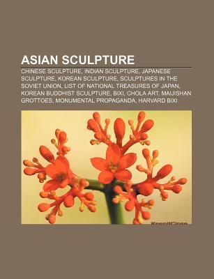 Asian Sculpture: Chinese Sculpture, Indian Sculpture, Japanese Sculpture, Korean Sculpture, Sculptures in the Soviet Union Source Wikipedia