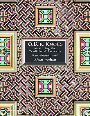 Celtic Knots: Mastering the Traditional Patterns Aidan Meehan