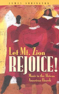 Let Mt. Zion Rejoice!: Music in the African American Church  by  James Abbington