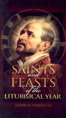 Saints and Feasts of the Liturgical Year  by  Joseph N. Tylenda