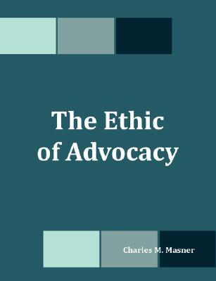 The Ethic of Advocacy  by  Charles M. Masner