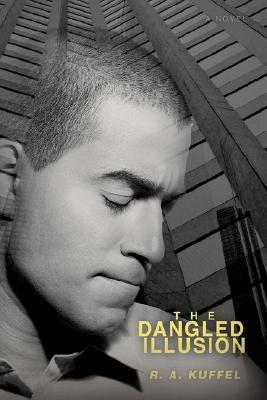 The Dangled Illusion  by  R. Kuffel