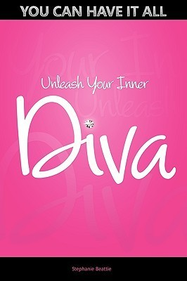 You Can Have It All - Unleash Your Inner Diva Stephanie Beattie