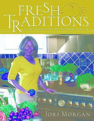 Fresh Traditions: Classic Dishes for a Contemporary Lifestyle Jorj Morgan
