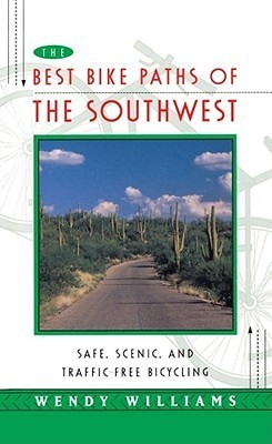 Best Bike Paths of the Southwest: Safe, Scenic and Traffic-Free Bicycling  by  Wendy   Williams