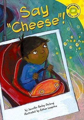 Say Cheese! (Read-It! Readers) Jennifer Bailey Dejong