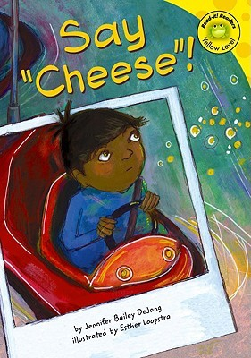 Say Cheese!  by  Jennifer Bailey Dejong