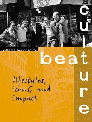 Beat Culture: Lifestyles, Icons, And Impact  by  William Lawlor