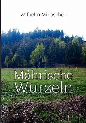 Mährische Wurzeln  by  Wilhelm Minaschek