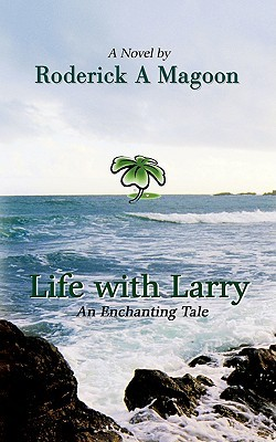 Life with Larry: An Enchanting Tale Roderick Magoon