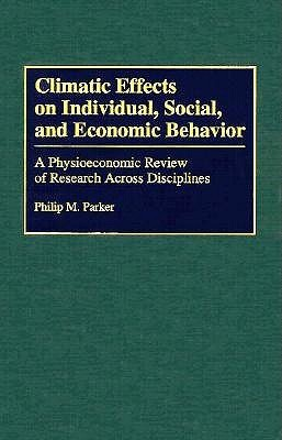 Climatic Effects on Individual, Social, and Economic Behavior: A Physioeconomic Review of Research Across Disciplines  by  Philip M. Parker
