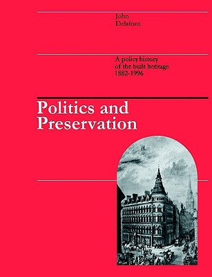 Politics and Preservation: A Policy History of the Built Heritage 1882-1996 J. Delafons