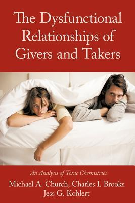 The Dysfunctional Relationships of Givers and Takers: An Analysis of Toxic Chemistries Michael A. Church